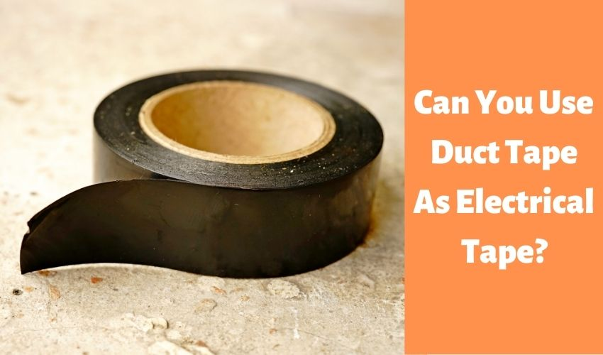 Can You Use Duct Tape As Electrical Tape